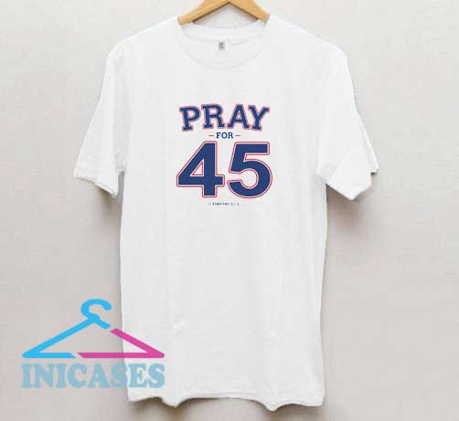 Pray For 45 T Shirt