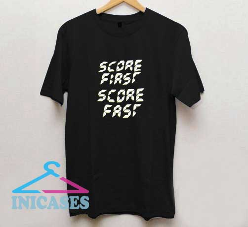 Score First Score Fast T Shirt