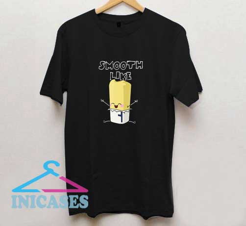 Smooth Like Butter T Shirt