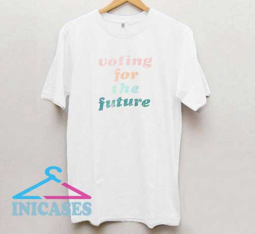 Voting For The Future T Shirt
