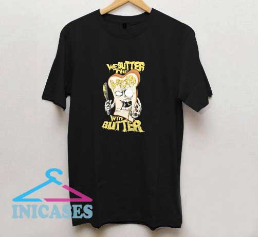 We Butter The Bread T Shirt