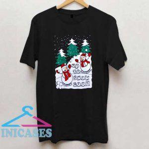 Up To Snow Good Christmas T Shirt