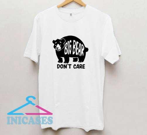 Big Bear Dont Care T Shirt