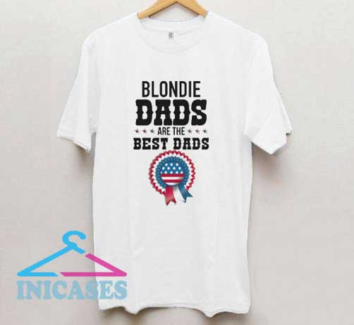 Blondie Dads Best Dads T Shirt