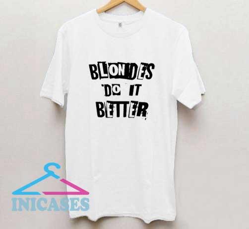 Blondies Do It Better T Shirt