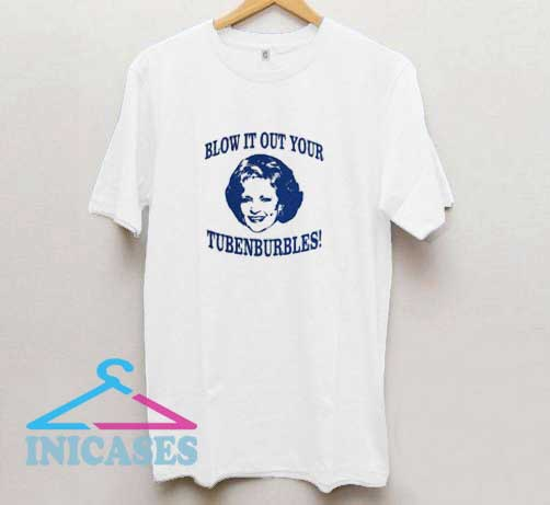 Blow It Out Your Tubenburbles T Shirt