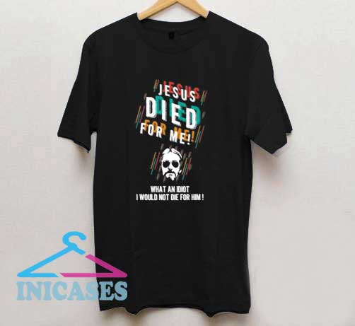 Christian Jesus Died For Me T Shirt