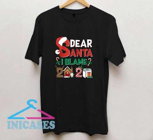 Dear Santa I Blame 2020 T Shirt