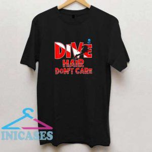 Dive Hair Dont Care T Shirt