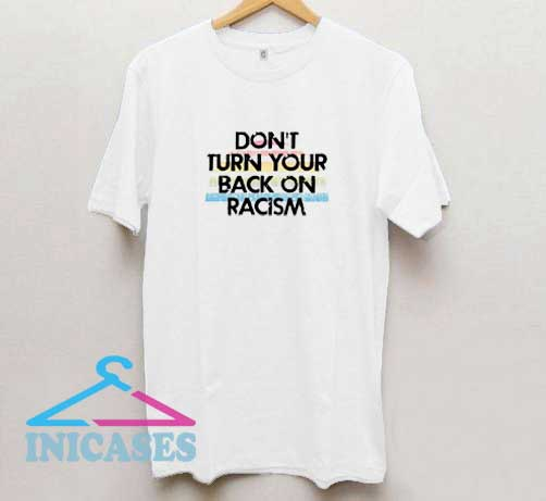 Dont Turn Your Back On Racism T Shirt