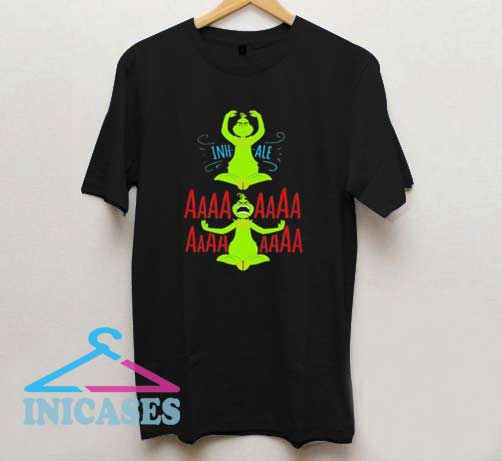 Grinch Yoga Inhale Aaa T Shirt