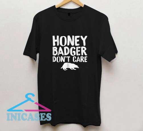 Honey Badger Dont Care T Shirt