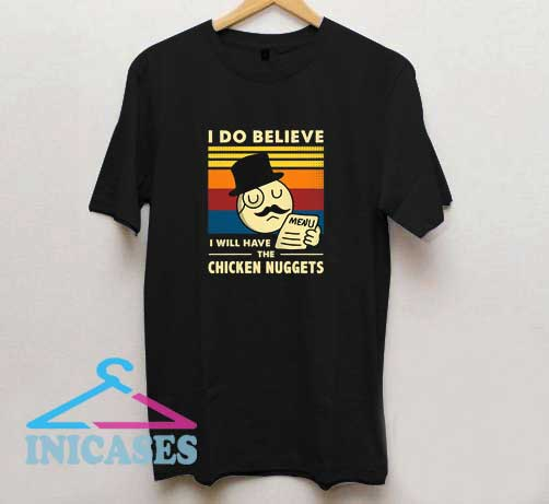 I Do Believe Chicken Nuggets T Shirt
