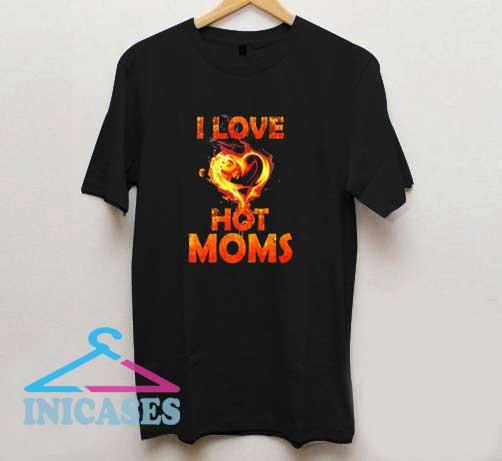 I Love Hot Moms Flames T Shirt