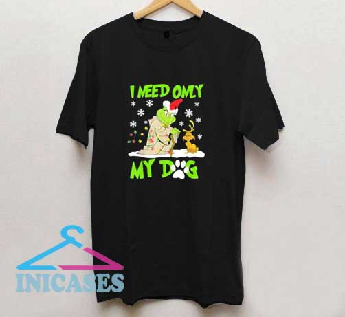 I Need Only My Dog T Shirt