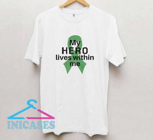 My Hero Lives Within Me T Shirt