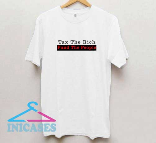 Tax The Rich Fund The People T Shirt