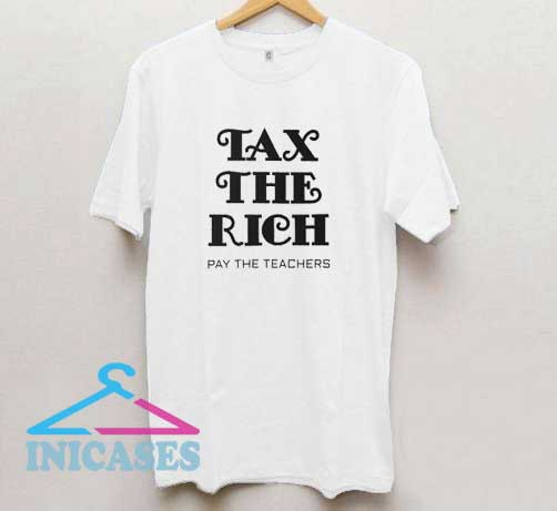 Tax The Rich Pay The Teachers T Shirt