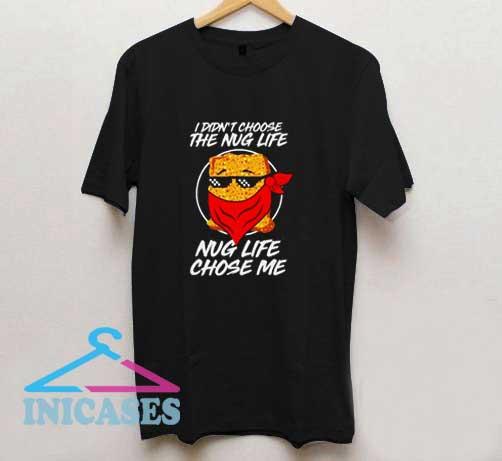 The Nug Life Choose Me T Shirt