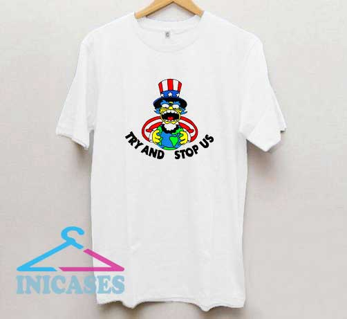 Try And Stop Us T Shirt