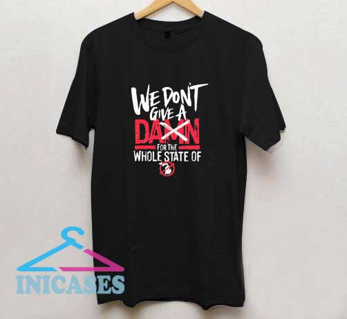 We Dont Give Damn T Shirt