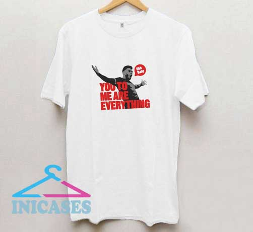 You To Me Are Everything T Shirt