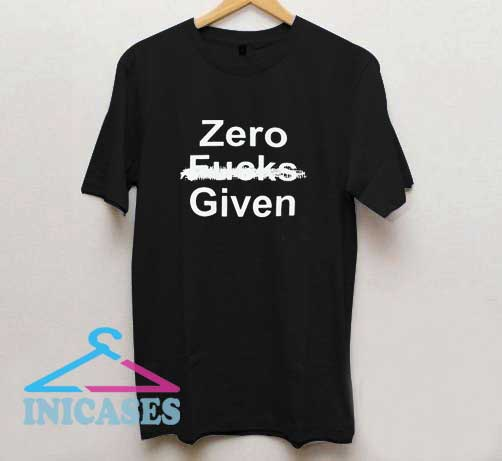 Zero Fucks Given T Shirt