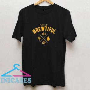 Life is Brewtiful T Shirt